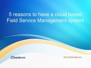 5 reasons to have a cloud based Field Service Management system