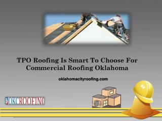 TPO Roofing Is Smart To Choose For Commercial Roofing Oklahoma