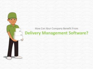 How Can Your Company Benefit From Delivery Management Software?