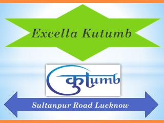 Excella Kutumb Sultanpur Road Lucknow – Price, Review, Location