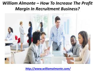 William Almonte – How To Increase The Profit Margin In Recruitment Business?