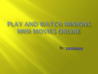 Play and Watch Minions Mini Movies Online