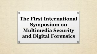 The First International Symposium on Multimedia Security and Digital Forensics