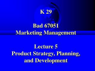 K 29 Bad 67051 Marketing Management Lecture 5 Product Strategy, Planning, and Development