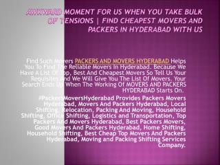 Awkward Moment For Us When You Take Bulk Of Tensions | Find Cheapest Movers And Packers In Hyderabad With Us