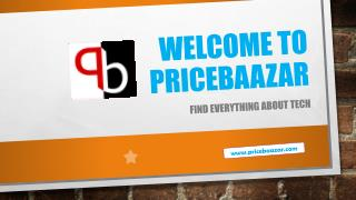 PriceBaazar- Gadget related News, Pros and Cons, Price, Features and more.