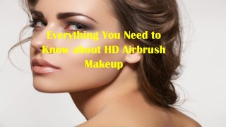 Everything You Need to Know about HD Airbrush Makeup