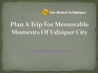 Plan A Trip For Memorable Moments Of Udaipur City