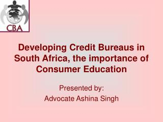 Developing Credit Bureaus in South Africa, the importance of Consumer Education