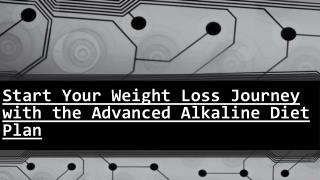 Advanced Alkaline Diet Plan - Start Your Weight Loss Journey with It