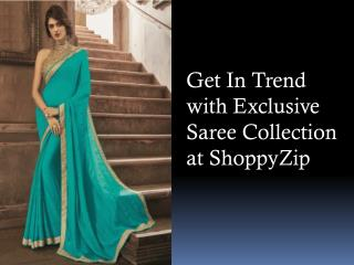 Get In Trend With Exclusive Saree Collection at ShoppyZip