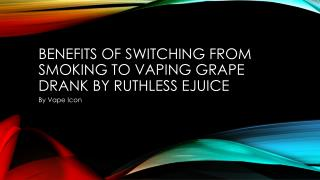 Benefits Of Switching From Smoking To Vaping Grape Drank By Ruthless Ejuice