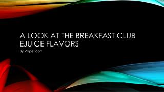 A Look At The Breakfast Club Ejuice Flavors