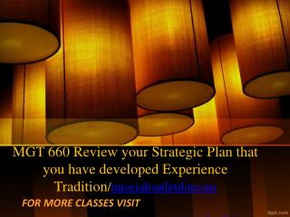 MGT 660 Review your Strategic Plan that you have developed Experience Tradition/tutorialoutletdotcom