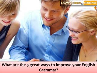 What are the 5 great ways to improve your English Grammar?