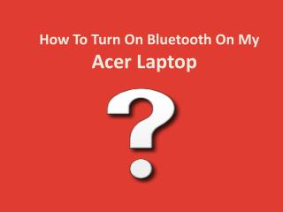 How to Turn on Bluetooth on My Acer Laptop