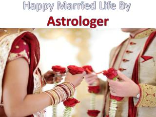 Happy Married Life With the Help of Expert Marriage Astrologer