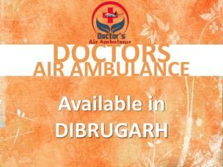 Book Doctors Air Ambulance Service in Dibrugarh Anytime with ICU Setup