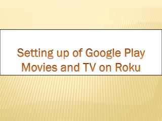 Setting up Google Play movies and TV on Roku