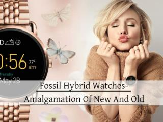 Fossil Hybrid Watches-Amalgamation of New and Old
