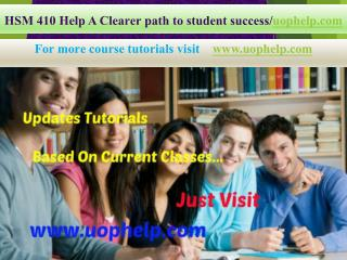 HSM 410 Help A Clearer path to student success/uophelp.com