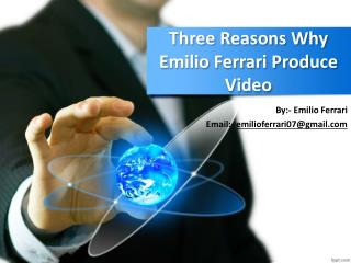 Three Reasons Why Emilio Ferrari Produce Video