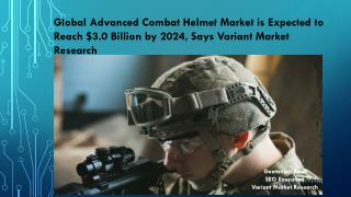 Global Advanced Combat Helmet Market is Expected to Reach $3.0 Billion by 2024, Says Variant Market Research