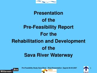 Presentation  of the  Pre-Feasibility Report  For the  Rehabilitation and Development of the  Sava River Waterway