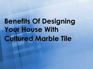 Benefits Of Designing Your House With Cultured Marble Tile