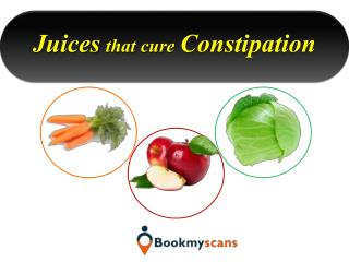 Stay Healthy!- Reduce Constipation with these Juices - BookMyScans