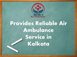 Hire India's Best Air Ambulance Service in Kolkata at Low Fare