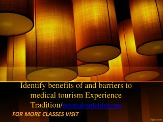 Identify benefits of and barriers to medical tourism Experience Tradition/tutorialoutletdotcom
