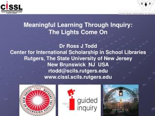 Meaningful Learning Through Inquiry: The Lights Come On Dr Ross J Todd Center for International Scholarship in School Li