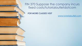 FIN 370 Suppose the company incurs fixed costs/tutorialoutletdotcom