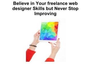 Believe in Your freelance web designer Skills but Never Stop Improving