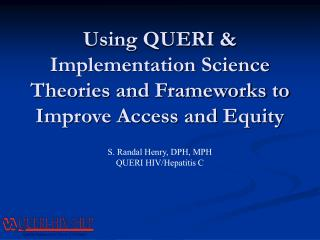 Using QUERI  Implementation Science Theories and Frameworks to Improve Access and Equity