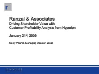 Ranzal & Associates Driving Shareholder Value with  Customer Profitability Analysis from Hyperion January 21 st , 20