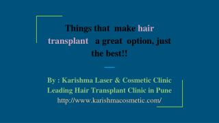 Things that make hair transplant a great option, just the best!!