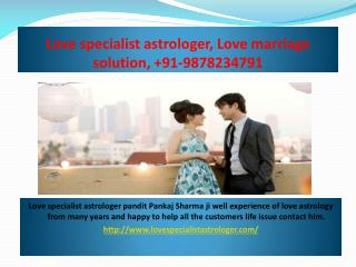 Love specialist astrologer, Love marriage solution,  91-9878234791