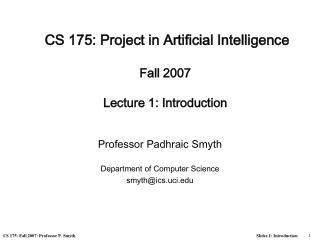 CS 175: Project in Artificial Intelligence Fall 2007 Lecture 1: Introduction