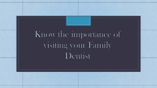 Know the importance of visiting your Family Dentist