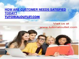 How are customer needs satisfied today
