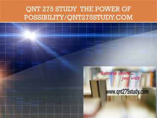 QNT 275 STUDY  The power of possibility/qnt275study.com