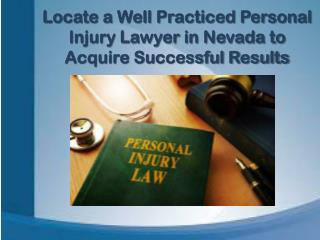 Locate a Well Practiced Personal Injury Lawyer in Nevada to Acquire Successful Results