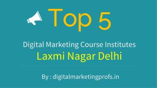 Top 5 Best Digital Marketing Course Institutes Laxmi Nagar New Delhi | Digital Marketing Profs