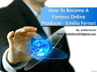 How To Become A Famous Online Producer - Emilio Ferrari