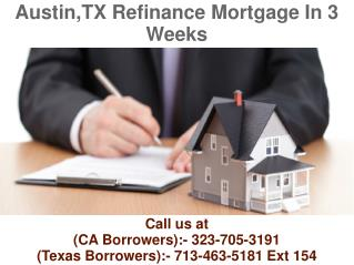 Austin TX Refinance Mortgage In 3 Weeks @ 713-463-5181 Ext 154