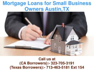 Mortgage Loans for Small Business Owners Austin,TX @ 713-463-5181 Ext 154