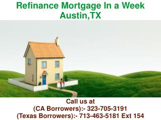 Refinance Mortgage In a Week Austin TX @ 713-463-5181 Ext 154