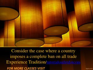 Consider the case where a country imposes a complete ban on all trade Experience Tradition/tutorialoutletdotcom